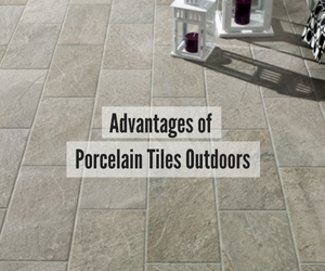 Advantages of Porcelain Tiles Outdoors
